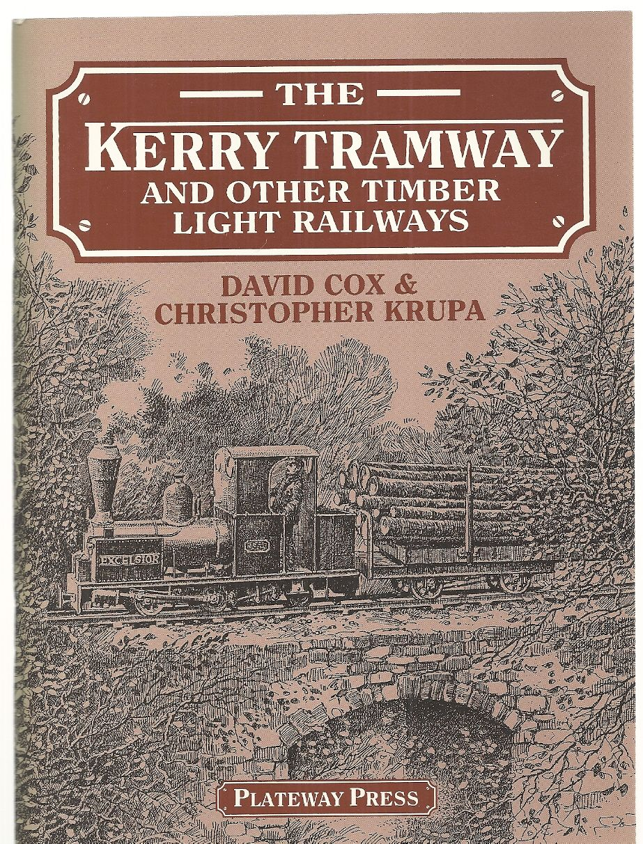 The Kerry Tramway and Other Timber Light Railways, Cox, David; Krupa, Christopher